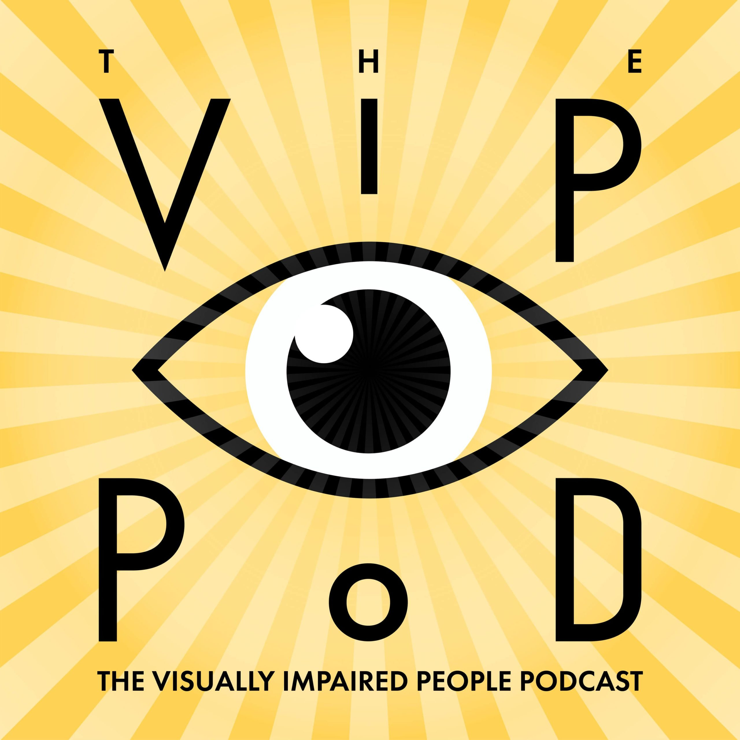 Square podcast logo with a soft yellow background and sunrays coming out of the centre. Large black and white cartoon eye with the text 'The VIP Pod: The Visually Impaired People Podcast' around the eye.